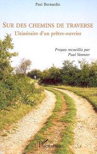 Sur des chemins de traverse : l'itinéraire d'un prêtre-ouvrier