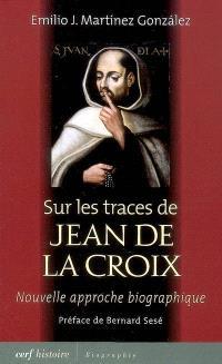 Sur les traces de Jean de la Croix (1542-1591) : nouvelle approche biographique