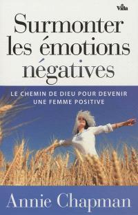 Surmonter les émotions négatives : le chemin de Dieu pour devenir une femme positive