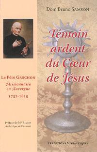 Témoin ardent du coeur de Jésus : le père Gaschon, missionnaire en Auvergne : 1732-1815