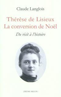 Thérèse de Lisieux : la conversion de Noël : du récit à l'histoire