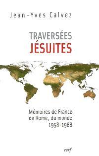 Traversées jésuites : mémoires de France, de Rome, du monde, 1958-1988