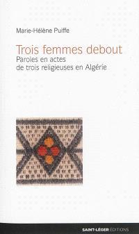 Trois femmes debout : paroles en actes de trois religieuses en Algérie