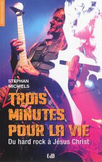 Trois minutes pour la vie : du hard rock à Jésus Christ
