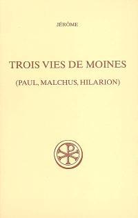 Trois vies de moines : Paul, Malchus, Hilarion