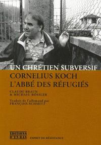 Un chrétien subversif : Cornelius Koch, l'abbé des réfugiés