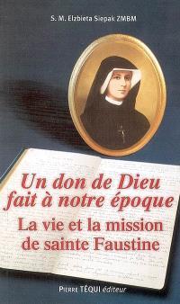 Un don de Dieu fait à notre époque : la vie et la mission de sainte Faustine