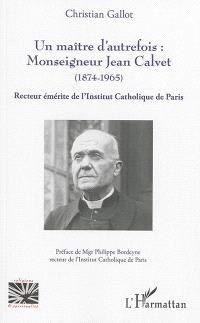 Un maître d'autrefois : Monseigneur Jean Calvet (1874-1965) : recteur émérite de l'Institut catholique de Paris