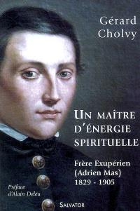 Un maître d'énergie spirituelle : frère Exupérien, Adrien Mas (1829-1905)