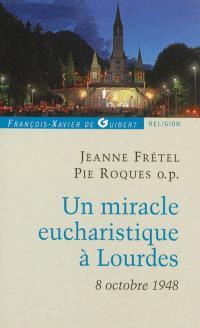 Un miracle eucharistique à Lourdes : 8 octobre 1948 : entretiens et témoignages