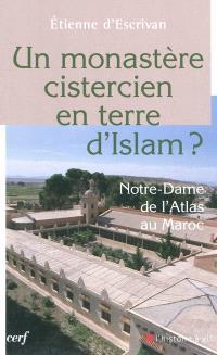 Un monastère cistercien en terre d'Islam : Notre-Dame de l'Atlas au Maroc