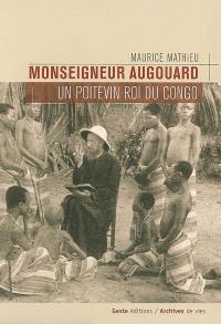 Un Poitevin roi du Congo, Mgr Augouard (1877-1921)