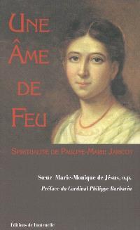 Une âme de feu : spiritualité de Pauline-Marie Jaricot (1799-1862) : fondatrice de la Propagation de la Foi et du Rosaire vivant