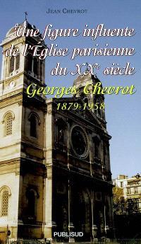Une figure influente de l'Eglise parisienne du XXe siècle : Georges Chevrot, 1879-1958