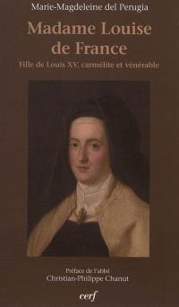 Une fille de Louis XV, carmélite et vénérable, Madame Louise de France