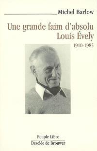 Une grande faim d'absolu : Louis Evely, 1910-1985