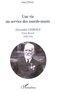 Une vie au service des sourds-muets : Alexandre Lemesle, frère Benoît, 1856-1939