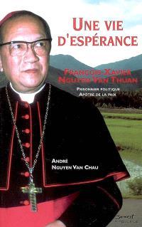 Une vie d'espérance : François-Xavier Nguyen Van Thuan, prisonnier politique, apôtre de la paix