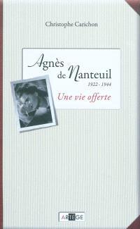 Une vie offerte : Agnès de Nanteuil (1922-1944)