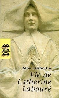 Vie de Catherine Labouré : voyante de la rue du Bac et servante des pauvres, 1806-1876