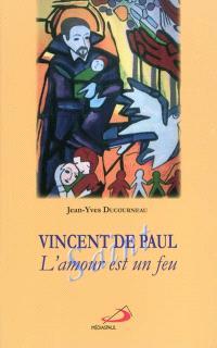 Vincent de Paul : l'amour est un feu