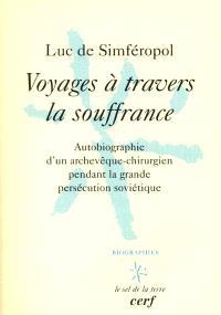Voyages à travers la souffrance : autobiographie d'un archevêque-chirurgien russe pendant la grande persécution soviétique