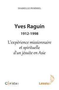 Yves Raguin : 1912-1998 : l'expérience missionnaire et spirituelle d'un jésuite en Asie