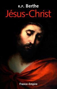 Jésus-Christ : sa vie, sa passion, son triomphe