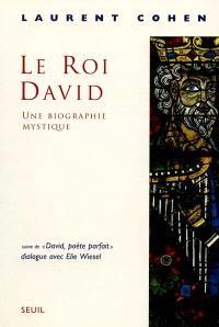 Le roi David : une biographie mystique; Suivi de David, poète parfait : dialogue avec Elie Wiesel