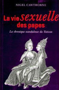 La vie sexuelle des papes : la chronique scandaleuse du Vatican