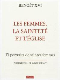 Les femmes, la sainteté et l'Eglise : 15 portraits de saintes femmes