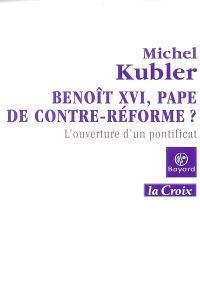 Benoît XVI, pape de contre-réforme ? : l'ouverture d'un pontificat