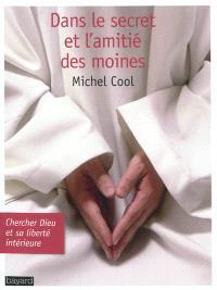 Dans le secret et l'amitié des moines : chercher Dieu et sa liberté intérieure