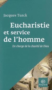 Eucharistie et service de l'homme : en charge de la charité de Dieu