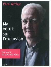 Ma vérité sur l'exclusion : les aveux du curé des Roms
