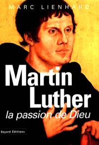 Martin Luther, la passion de Dieu