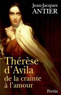 Thérèse d'Avila : de la crainte à l'amour