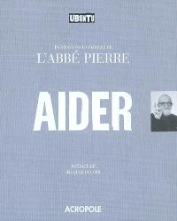 Aider : inspirations et paroles de l'abbé Pierre