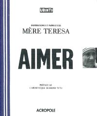 Aimer : inspirations et paroles de Mère Teresa