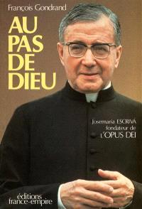 Au pas de Dieu : Josemaria Escriva, fondateur de l'Opus Dei