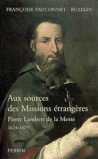 Aux sources des Missions étrangères : Pierre Lambert de La Motte (1624-1679)