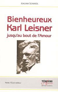 Bienheureux Karl Leisner : jusqu'au bout de l'amour