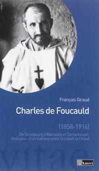 Charles de Foucauld (1858-1916) : de Strasbourg à Marseille et Tamanrasset, itinéraires d'un homme entre Occident et Orient
