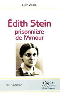 Edith Stein : prisonnière de l'amour