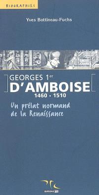 Georges 1er d'Amboise, 1460-1510 : un prélat normand de la Renaissance