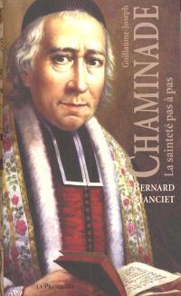 Guillaume-Joseph Chaminade : la sainteté pas à pas