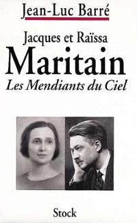Jacques et Raïssa Maritain : les mendiants du ciel : biographies croisées