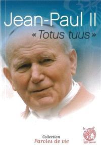 Jean-Paul II : Totus tuus, je suis tout à toi