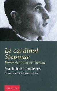 Le cardinal Stepinac, archevêque de Zagreb (1898-1960) : martyr des droits de l'homme