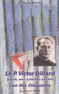 Le père Victor Dillard, jésuite, Blois 25 décembre 1897-Dachau 12 janvier 1945 : l'un des cinquante